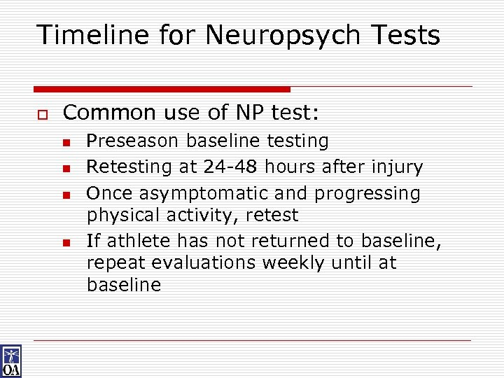 Timeline for Neuropsych Tests o Common use of NP test: n n Preseason baseline