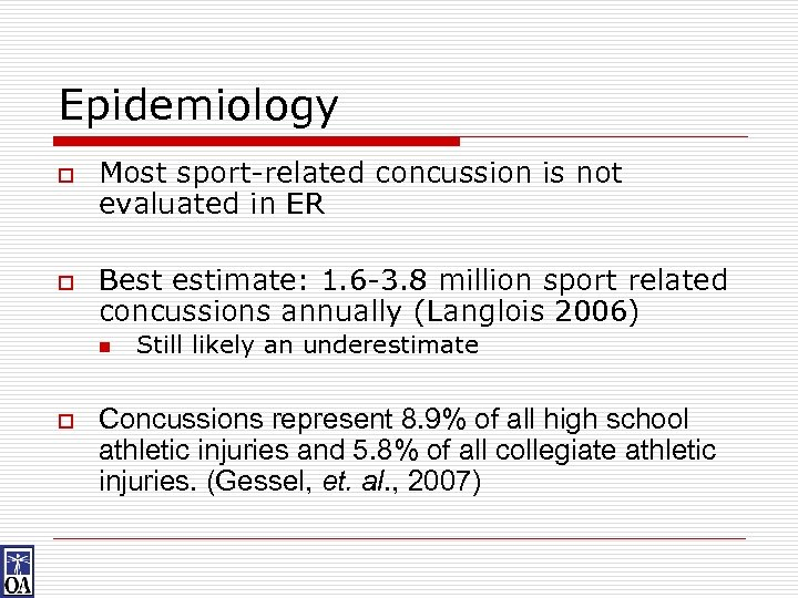 Epidemiology o o Most sport-related concussion is not evaluated in ER Best estimate: 1.