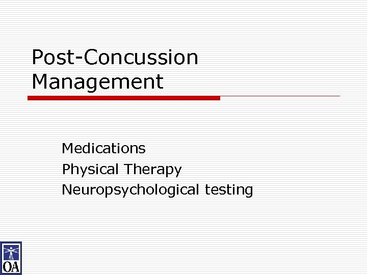 Post-Concussion Management Medications Physical Therapy Neuropsychological testing