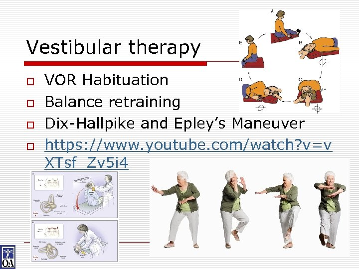 Vestibular therapy o o VOR Habituation Balance retraining Dix-Hallpike and Epley's Maneuver https: //www.