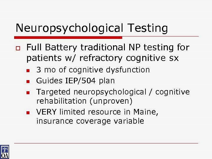 Neuropsychological Testing o Full Battery traditional NP testing for patients w/ refractory cognitive sx