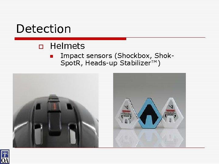 Detection o Helmets n Impact sensors (Shockbox, Shok. Spot. R, Heads-up Stabilizer™)