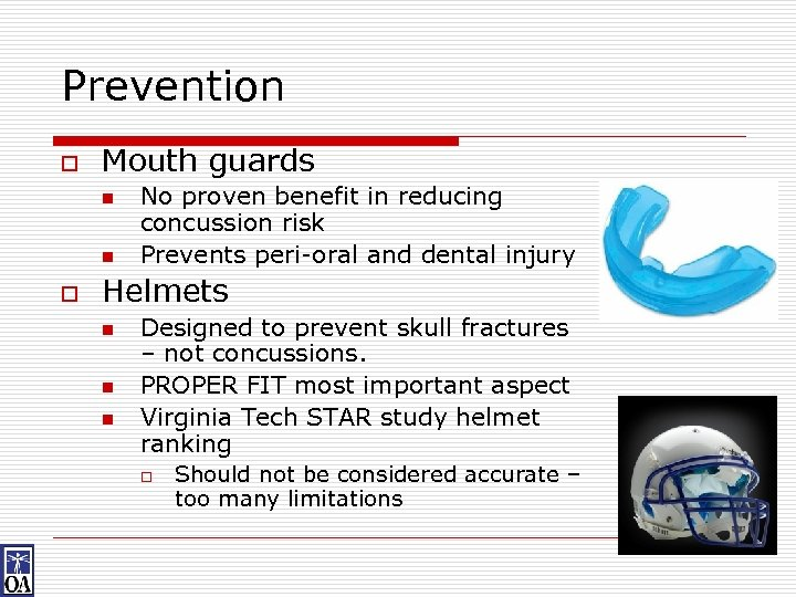 Prevention o Mouth guards n n o No proven benefit in reducing concussion risk