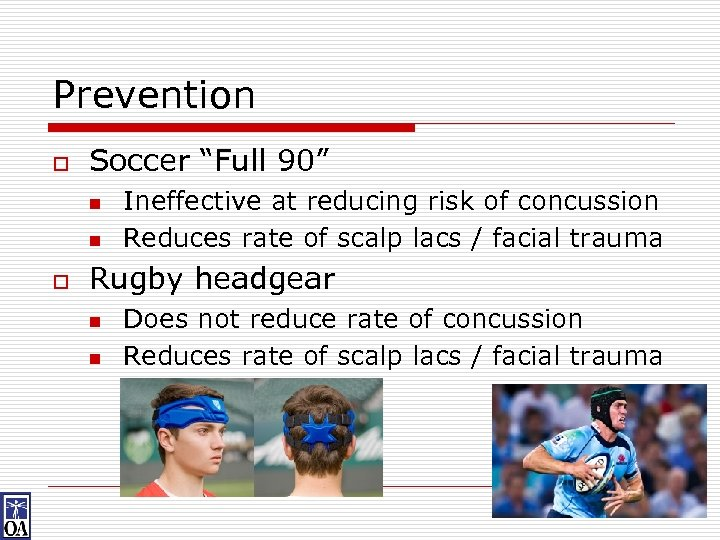 """Prevention o Soccer """"Full 90"""" n n o Ineffective at reducing risk of concussion"""