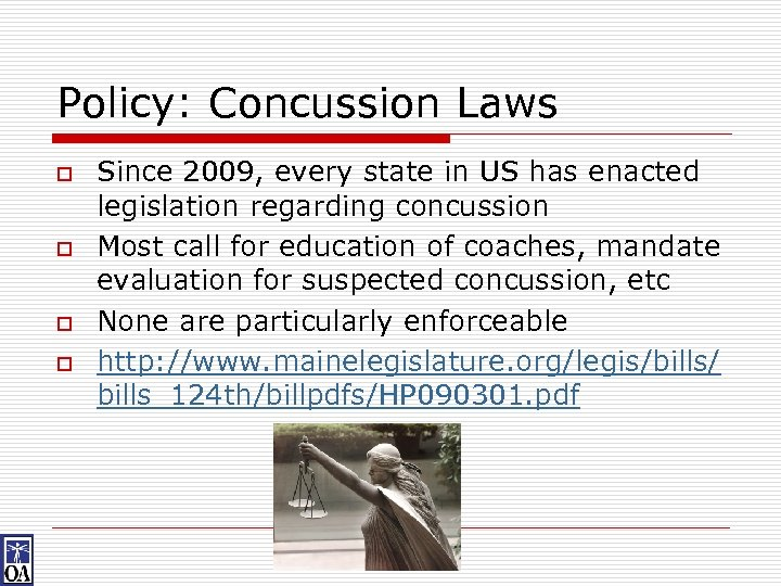 Policy: Concussion Laws o o Since 2009, every state in US has enacted legislation