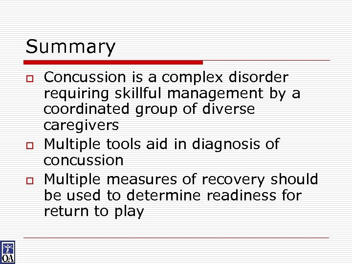 Summary o o o Concussion is a complex disorder requiring skillful management by a