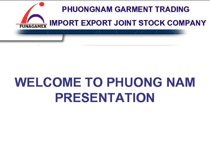 PHUONGNAM GARMENT TRADING PHUONG NAM IMPORT EXPORT JOINT STOCK COMPANY GARMENT JOINT STOCK COMPANY