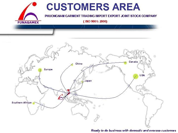 CUSTOMERS AREA PHUONGNAM GARMENT TRADING IMPORT EXPORT JOINT STOCK COMPANY ( ISO 9001: 2000)