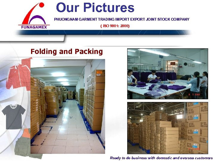 Our Pictures PHUONGNAM GARMENT TRADING IMPORT EXPORT JOINT STOCK COMPANY ( ISO 9001: 2000)