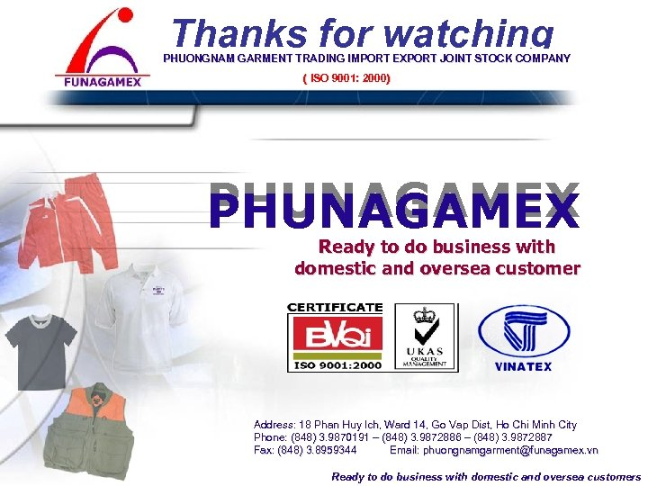 Thanks for watching PHUONGNAM GARMENT TRADING IMPORT EXPORT JOINT STOCK COMPANY ( ISO 9001: