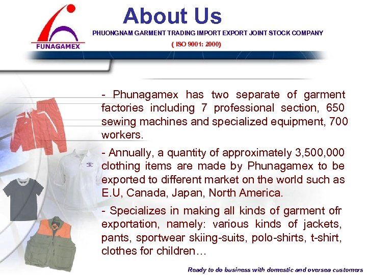 About Us PHUONGNAM GARMENT TRADING IMPORT EXPORT JOINT STOCK COMPANY ( ISO 9001: 2000)