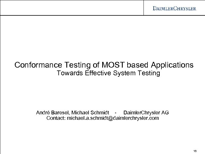 Conformance Testing of MOST based Applications Towards Effective System Testing André Baresel, Michael Schmidt