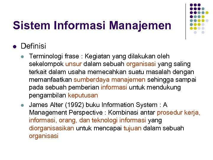 Sistem Informasi Manajemen l Definisi l l Terminologi frase : Kegiatan yang dilakukan oleh