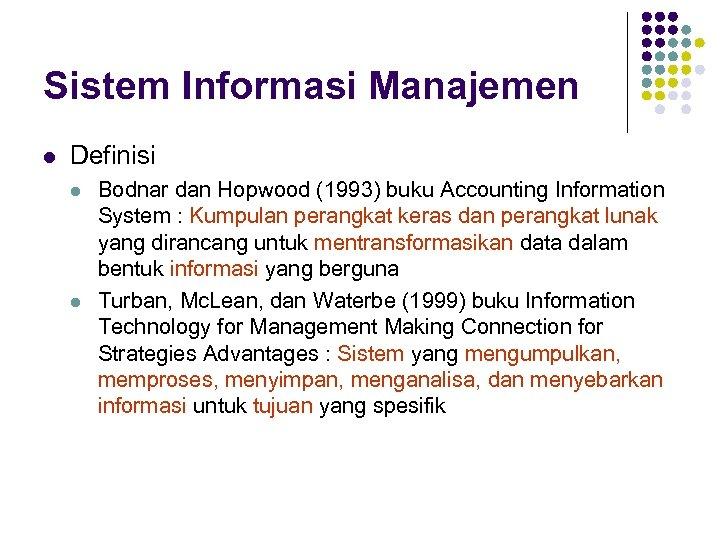 Sistem Informasi Manajemen l Definisi l l Bodnar dan Hopwood (1993) buku Accounting Information