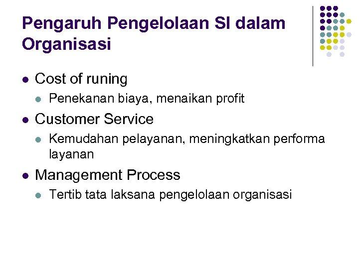 Pengaruh Pengelolaan SI dalam Organisasi l Cost of runing l l Customer Service l