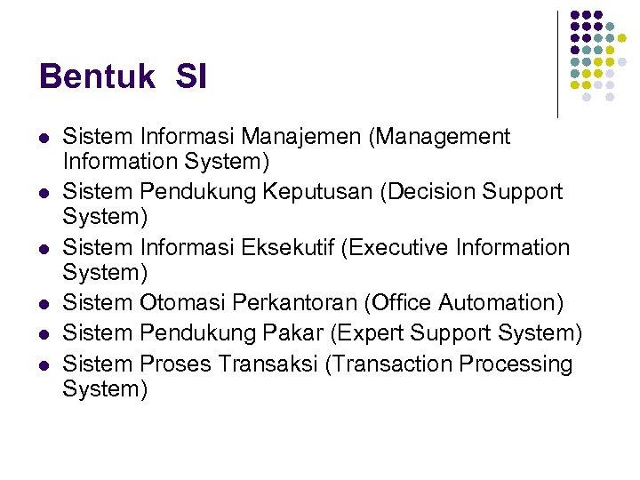 Bentuk SI l l l Sistem Informasi Manajemen (Management Information System) Sistem Pendukung Keputusan