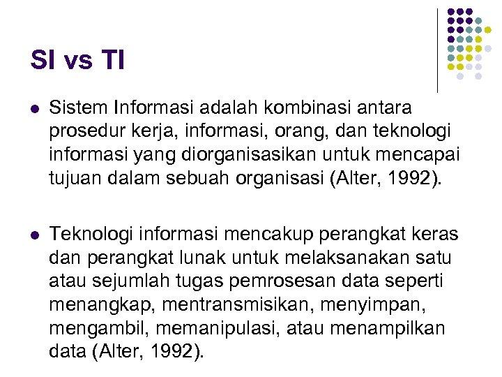 SI vs TI l Sistem Informasi adalah kombinasi antara prosedur kerja, informasi, orang, dan