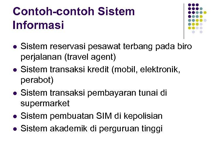 Contoh-contoh Sistem Informasi l l l Sistem reservasi pesawat terbang pada biro perjalanan (travel