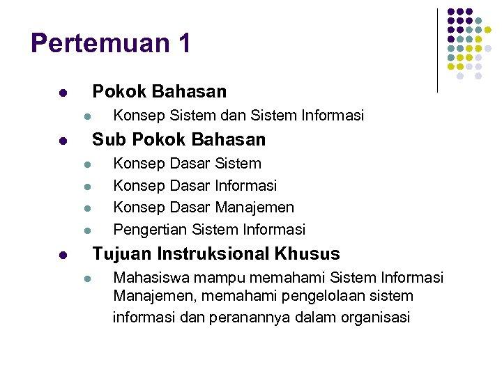 Pertemuan 1 Pokok Bahasan l l Konsep Sistem dan Sistem Informasi Sub Pokok Bahasan