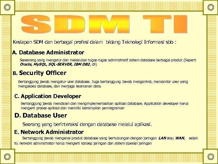 Kesiapan SDM dan berbagai profesi dalam bidang Teknologi Informasi sbb : A. Database Administrator