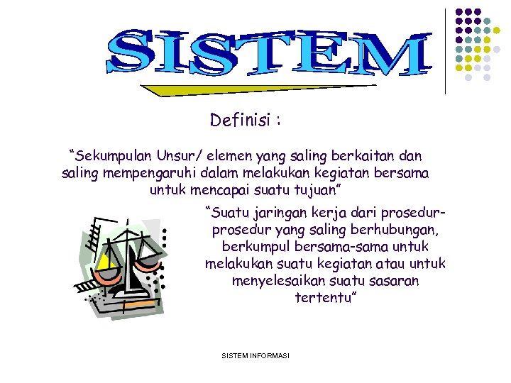 "Definisi : ""Sekumpulan Unsur/ elemen yang saling berkaitan dan saling mempengaruhi dalam melakukan kegiatan"