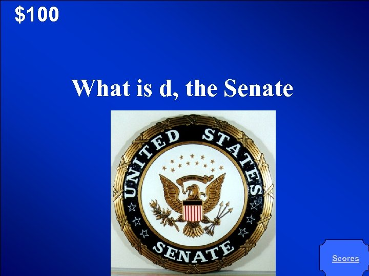 © Mark E. Damon - All Rights Reserved $100 What is d, the Senate