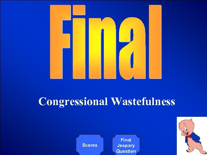 © Mark E. Damon - All Rights Reserved Congressional Wastefulness Scores Final Jeopary Question
