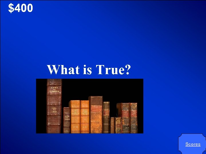 © Mark E. Damon - All Rights Reserved $400 What is True? Scores