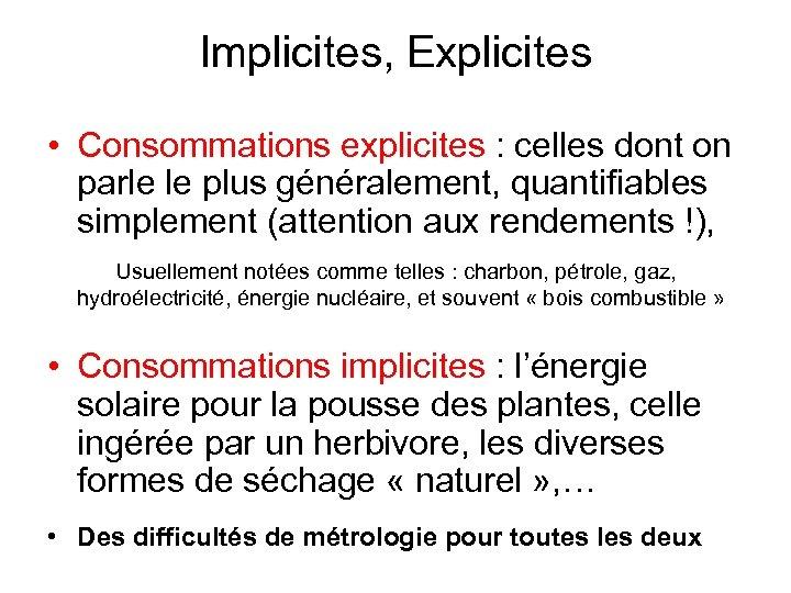 Implicites, Explicites • Consommations explicites : celles dont on parle le plus généralement, quantifiables