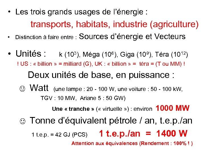 • Les trois grands usages de l'énergie : transports, habitats, industrie (agriculture) •