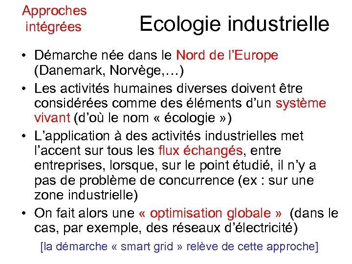 Approches intégrées Ecologie industrielle • Démarche née dans le Nord de l'Europe (Danemark,