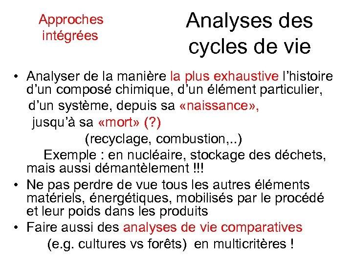 Approches intégrées Analyses des cycles de vie • Analyser de la manière la
