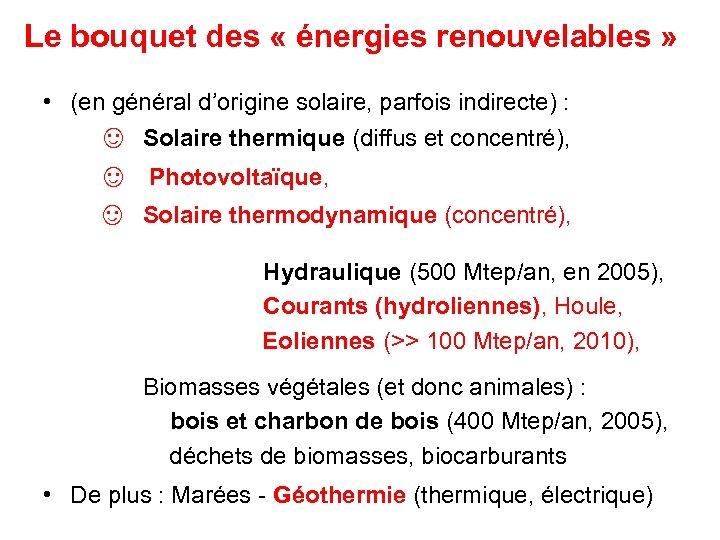 Le bouquet des « énergies renouvelables » • (en général d'origine solaire, parfois indirecte)