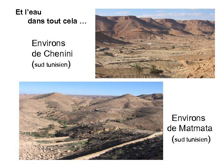 Et l'eau dans tout cela … Environs de Chenini (sud tunisien) Environs de Matmata