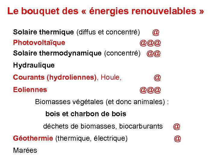Le bouquet des « énergies renouvelables » Solaire thermique (diffus et concentré) @ Photovoltaïque