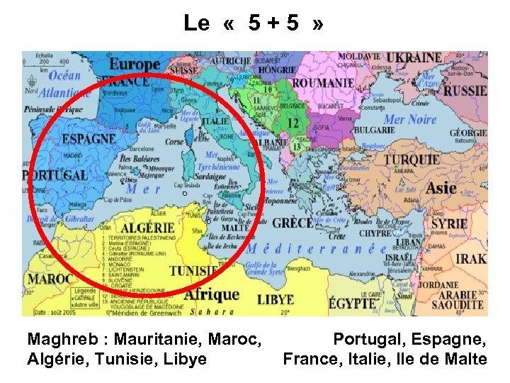 Le « 5 + 5 » Maghreb : Mauritanie, Maroc, Portugal, Espagne, Algérie, Tunisie,