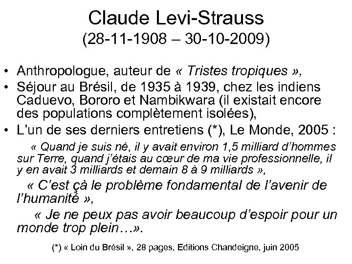 Claude Levi-Strauss (28 -11 -1908 – 30 -10 -2009) • Anthropologue, auteur de «