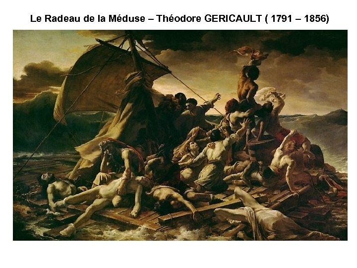 Le Radeau de la Méduse – Théodore GERICAULT ( 1791 – 1856)