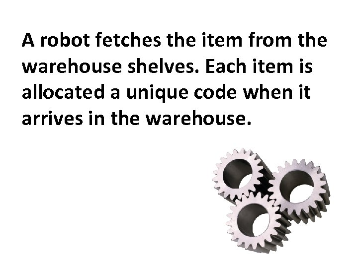A robot fetches the item from the warehouse shelves. Each item is allocated a