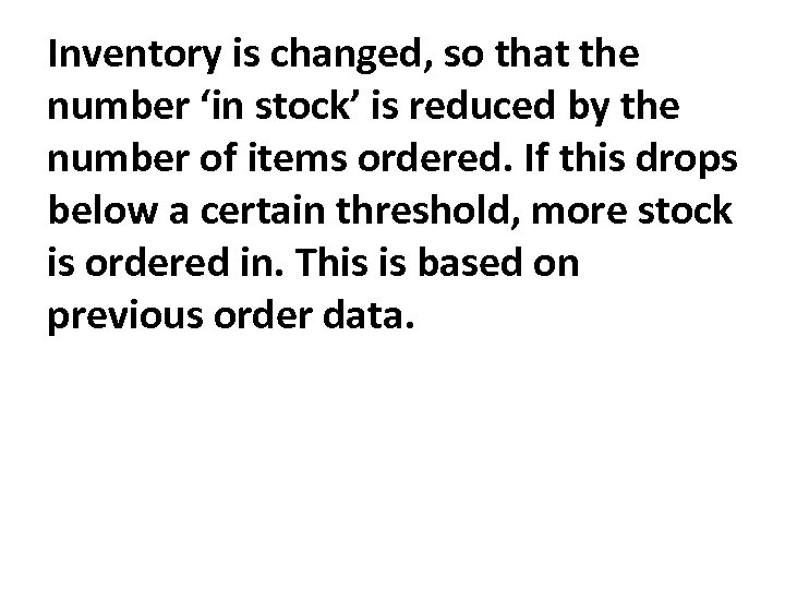 Inventory is changed, so that the number 'in stock' is reduced by the number