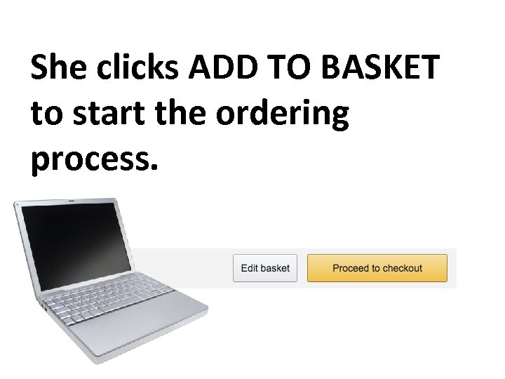 She clicks ADD TO BASKET to start the ordering process.