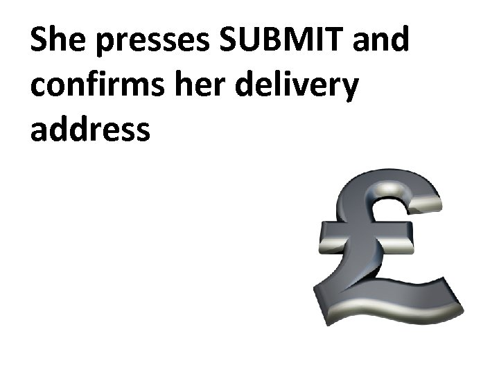 She presses SUBMIT and confirms her delivery address