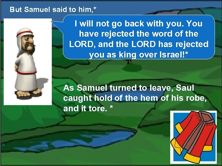 But Samuel said to him, * I will not go back with you. You