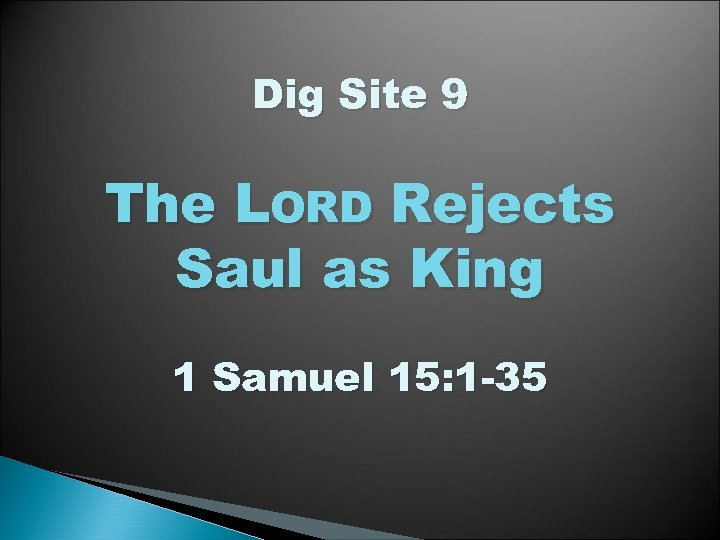 Dig Site 9 The LORD Rejects Saul as King 1 Samuel 15: 1 -35