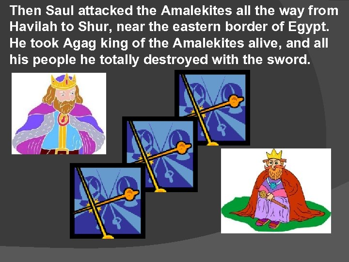 Then Saul attacked the Amalekites all the way from Havilah to Shur, near the