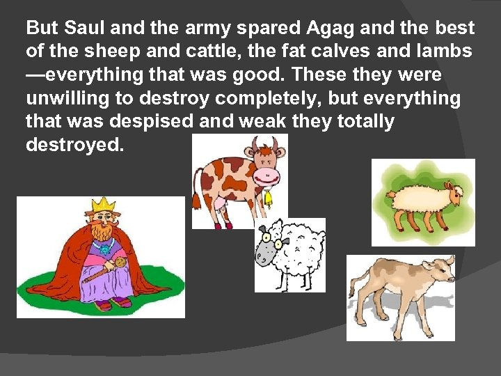 But Saul and the army spared Agag and the best of the sheep and