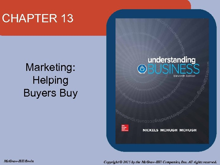 CHAPTER 13 Marketing: Helping Buyers Buy Mc. Graw-Hill/Irwin Copyright © 2015 by the Mc.