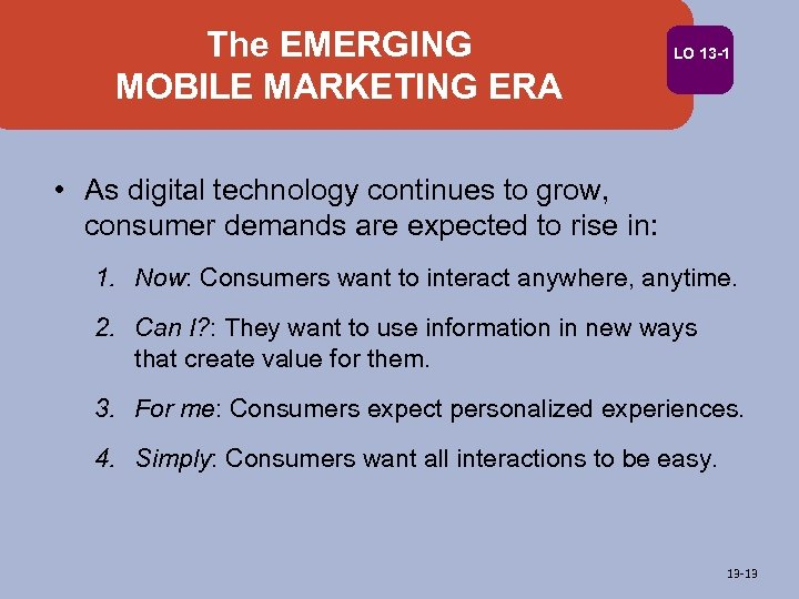 The EMERGING MOBILE MARKETING ERA LO 13 -1 • As digital technology continues to