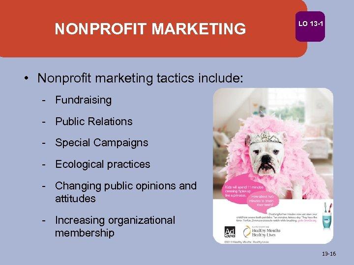 NONPROFIT MARKETING LO 13 -1 • Nonprofit marketing tactics include: - Fundraising - Public