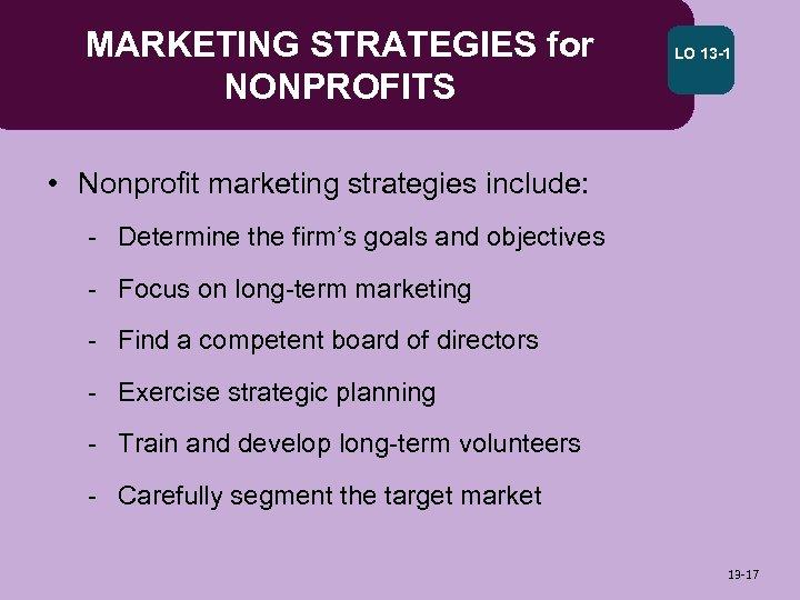 MARKETING STRATEGIES for NONPROFITS LO 13 -1 • Nonprofit marketing strategies include: - Determine